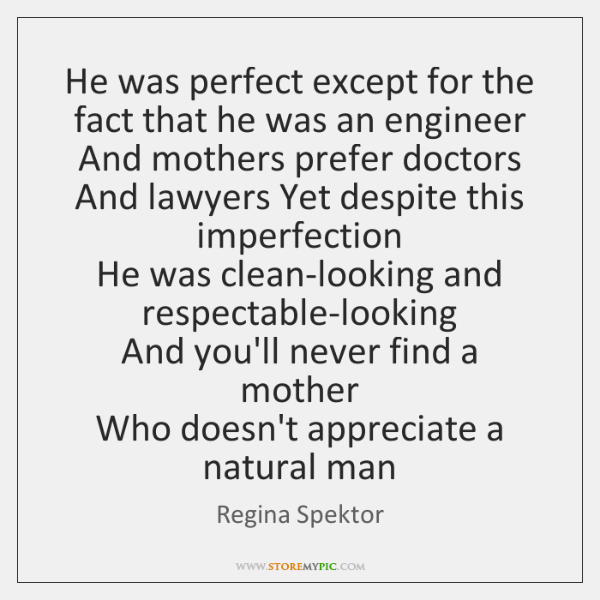 He was perfect except for the fact that he was an engineer   ...