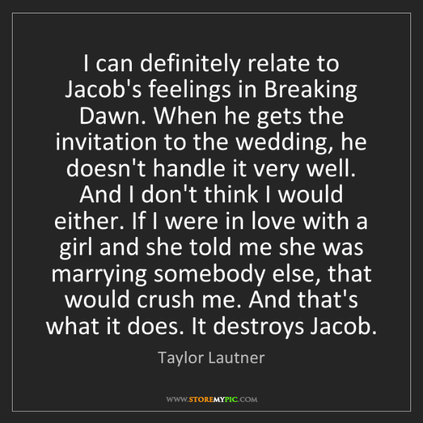 Taylor Lautner: I can definitely relate to Jacob's feelings in Breaking...
