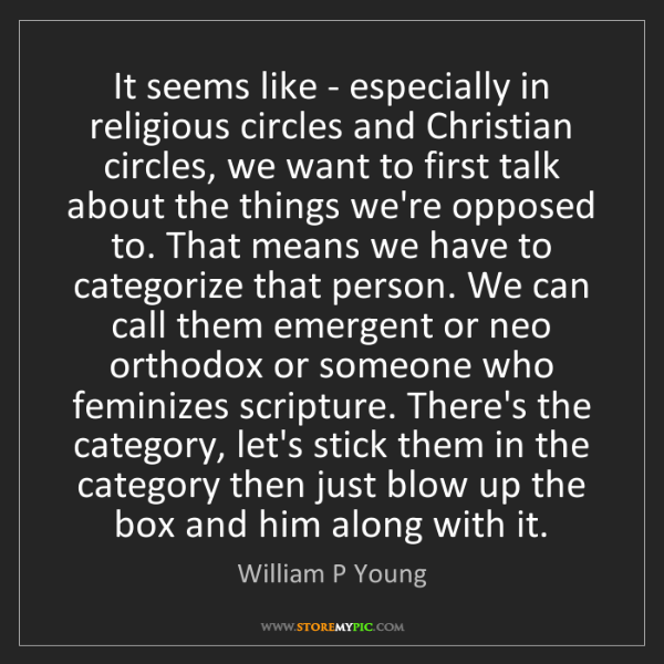 William P Young: It seems like - especially in religious circles and Christian...