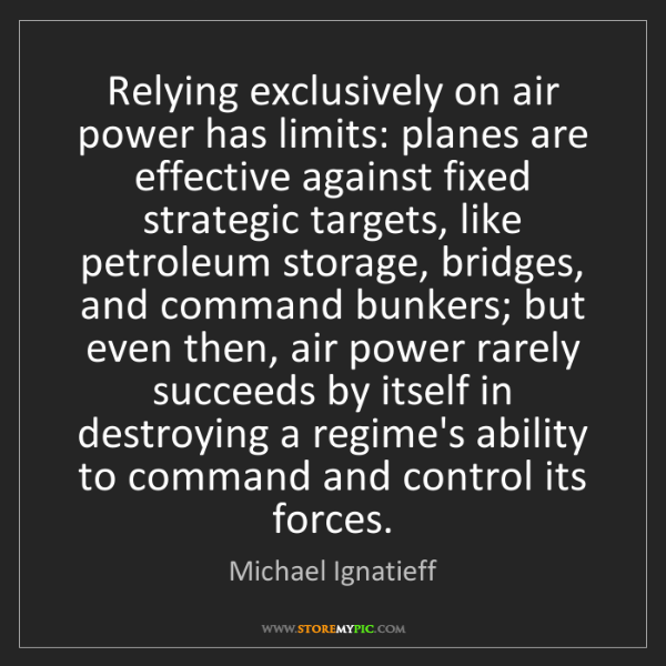 Michael Ignatieff: Relying exclusively on air power has limits: planes are...