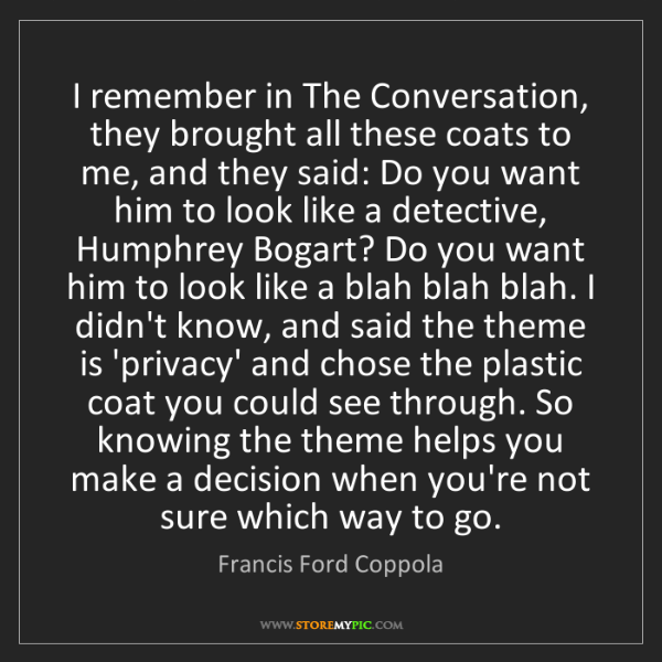 Francis Ford Coppola: I remember in The Conversation, they brought all these...