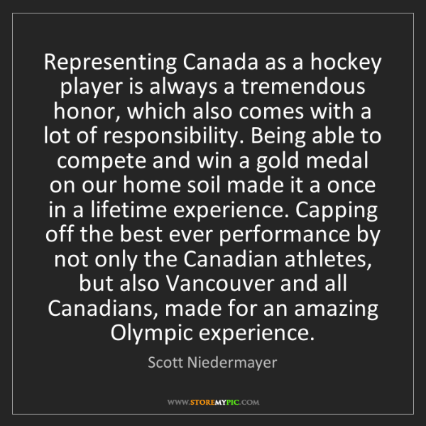 Scott Niedermayer: Representing Canada as a hockey player is always a tremendous...