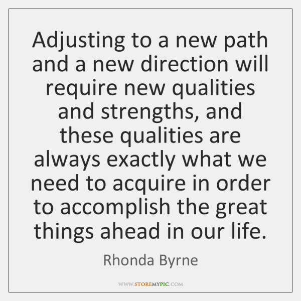 Adjusting to a new path and a new direction will require new ...