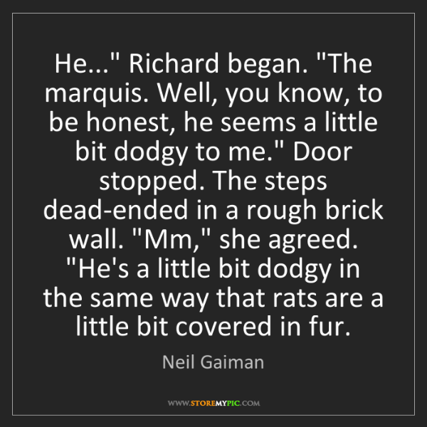 """Neil Gaiman: He..."""" Richard began. """"The marquis. Well, you know, to..."""