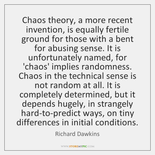 Chaos theory, a more recent invention, is equally fertile ground for those ...