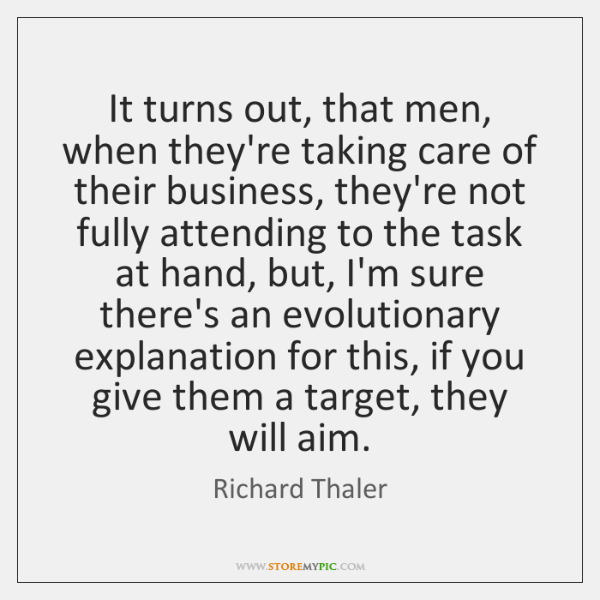 It turns out, that men, when they're taking care of their business, ...
