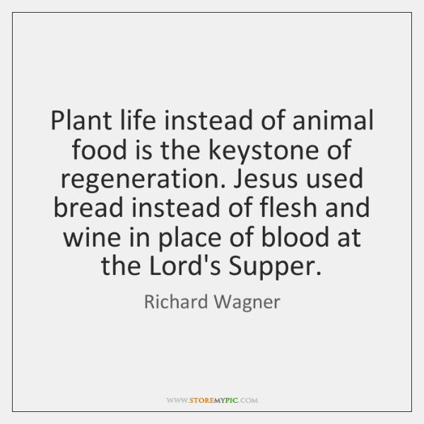 Plant life instead of animal food is the keystone of regeneration. Jesus ...