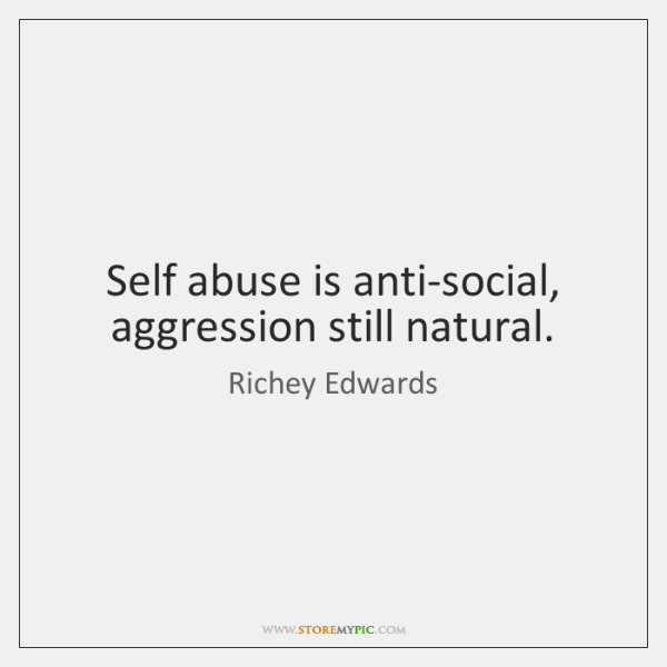 Self abuse is anti-social, aggression still natural.