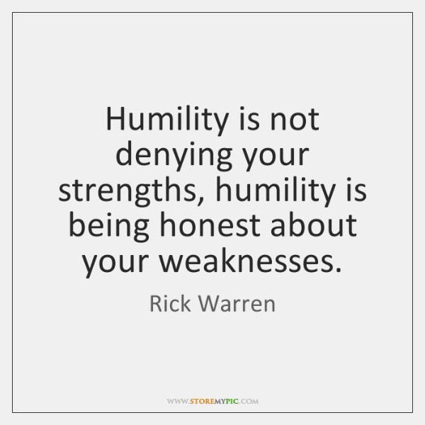Humility is not denying your strengths, humility is being honest about your ...