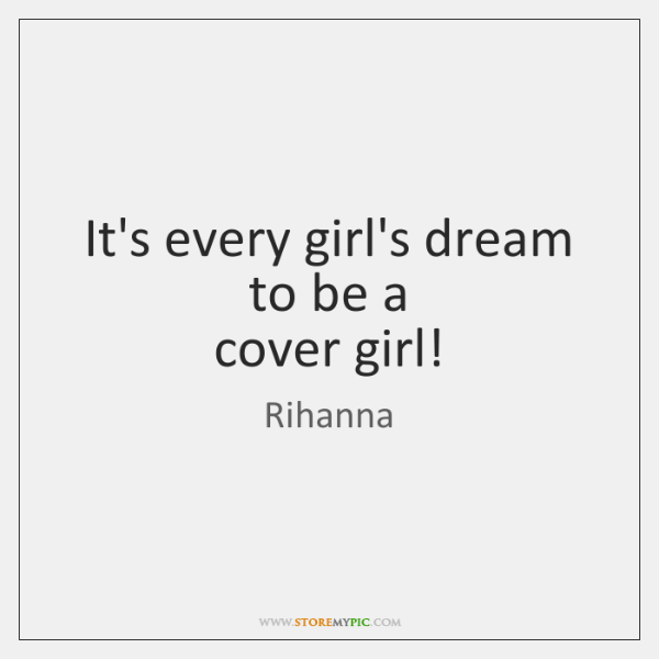 It's every girl's dream to be a   cover girl!