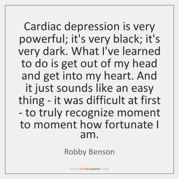 Cardiac depression is very powerful; it's very black; it's very dark. What ...