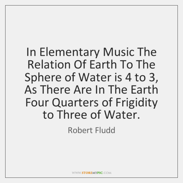 In Elementary Music The Relation Of Earth To The Sphere of Water ...