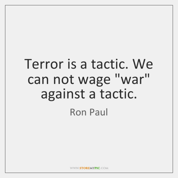 "Terror is a tactic. We can not wage ""war"" against a tactic."