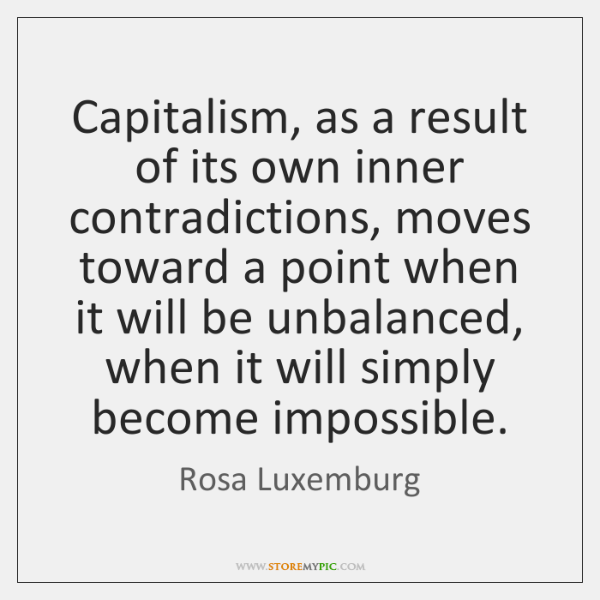 Capitalism, as a result of its own inner contradictions, moves toward a ...