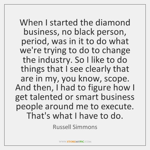 When I started the diamond business, no black person, period, was in ...