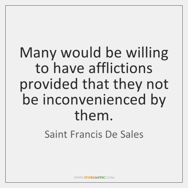 Many would be willing to have afflictions provided that they not be ...