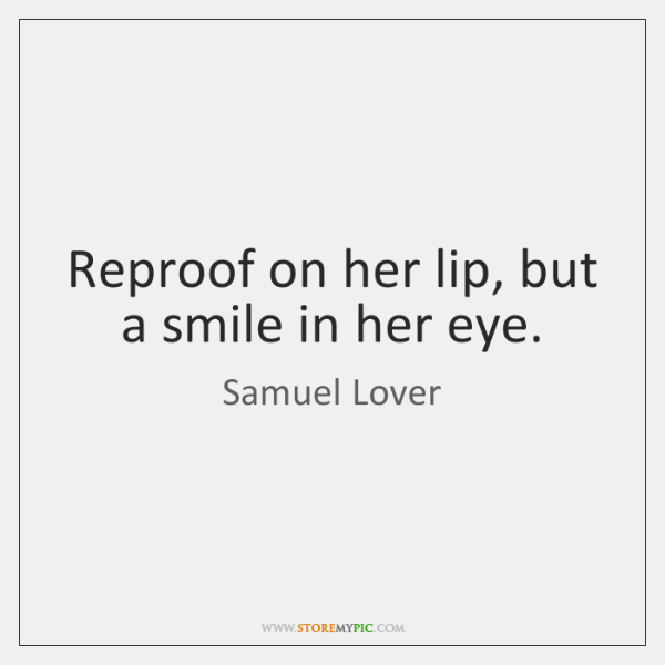 Reproof On Her Lip But A Smile In Her Eye Storemypic