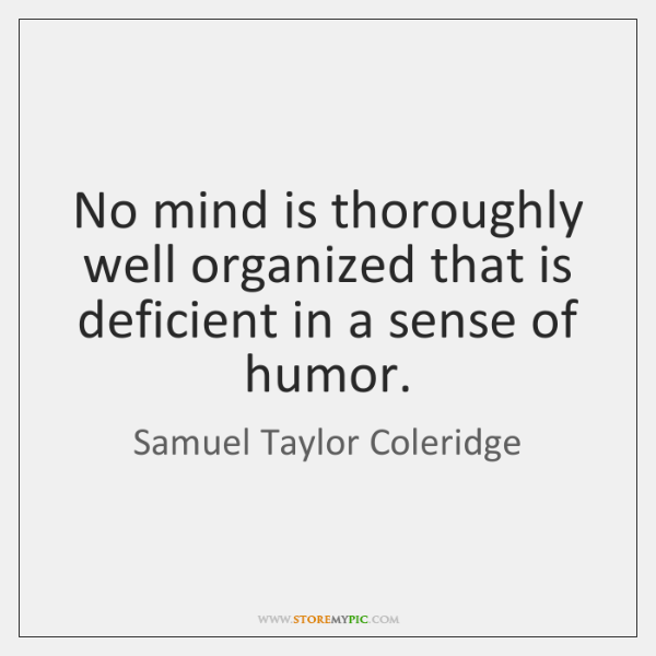 No mind is thoroughly well organized that is deficient in a sense ...