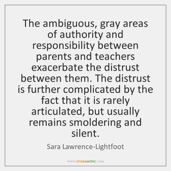 The ambiguous, gray areas of authority and responsibility between parents and teachers ...