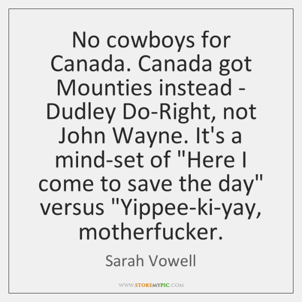 cowboys v mounties by sarah vowell Love is in the hands of those who are not fearful of its outcome cowboys v mounties after reading sarah vowell fascination with canada and her.