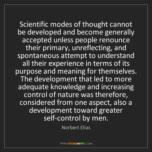 Norbert Elias: Scientific modes of thought cannot be developed and become...