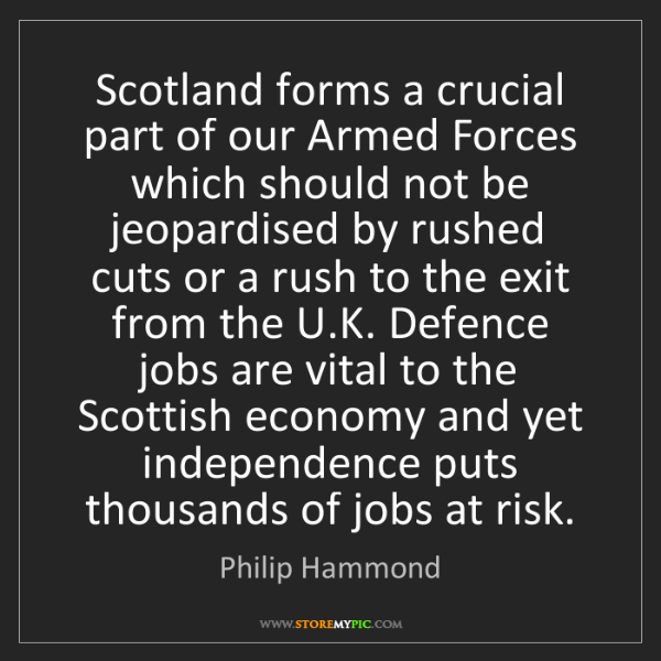 Philip Hammond: Scotland forms a crucial part of our Armed Forces which...