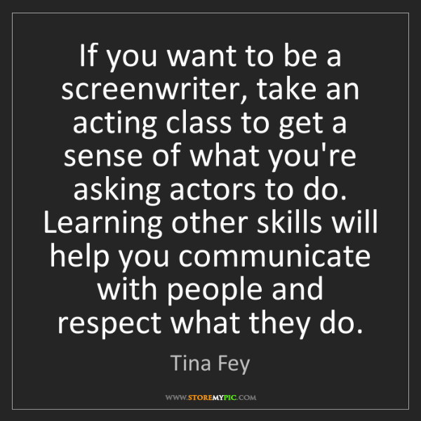 Tina Fey: If you want to be a screenwriter, take an acting class...