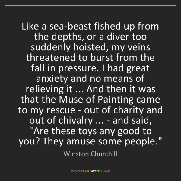Winston Churchill: Like a sea-beast fished up from the depths, or a diver...