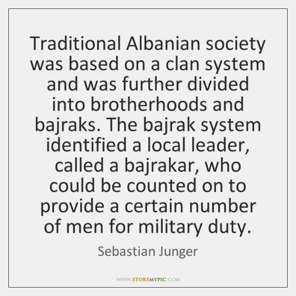 Traditional Albanian society was based on a clan system and was further ...