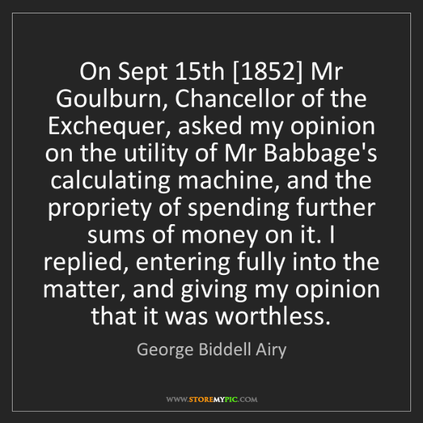 George Biddell Airy: On Sept 15th [1852] Mr Goulburn, Chancellor of the Exchequer,...