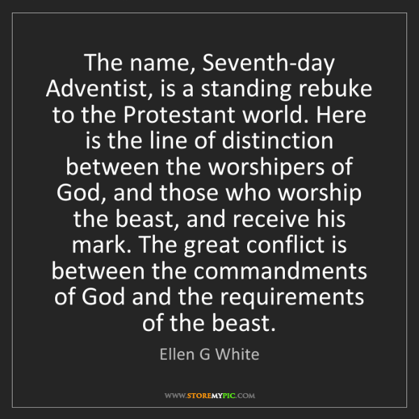 Ellen G White: The name, Seventh-day Adventist, is a standing rebuke...