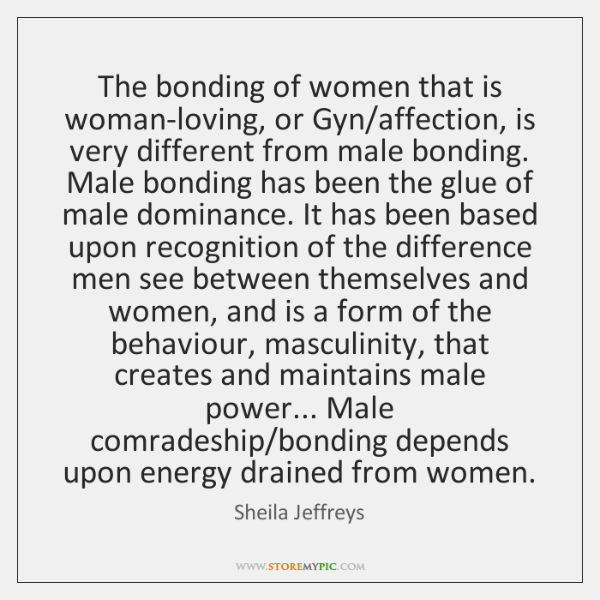 The bonding of women that is woman-loving, or Gyn/affection, is very ...