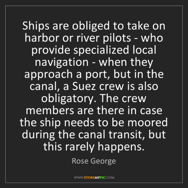 Rose George: Ships are obliged to take on harbor or river pilots -...