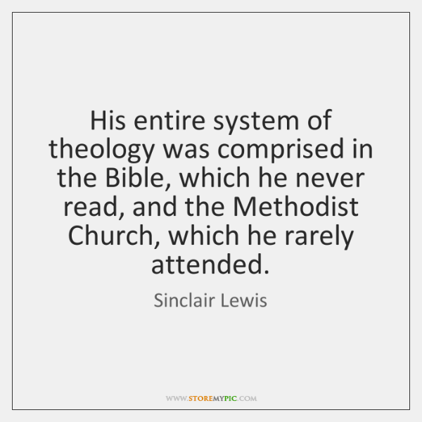 His entire system of theology was comprised in the Bible, which he ...