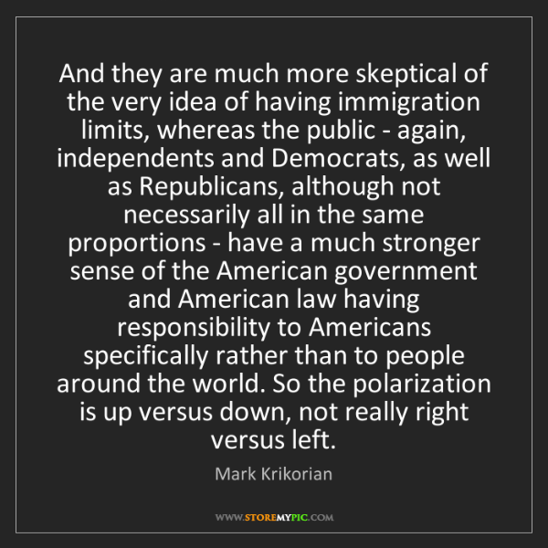 Mark Krikorian: And they are much more skeptical of the very idea of...