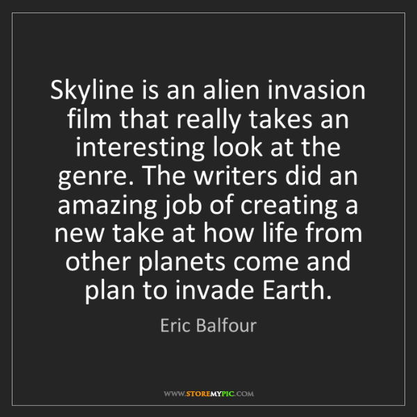 Eric Balfour: Skyline is an alien invasion film that really takes an...