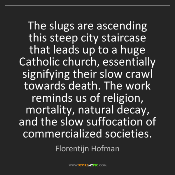 Florentijn Hofman: The slugs are ascending this steep city staircase that...