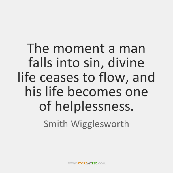 The moment a man falls into sin, divine life ceases to flow, ...
