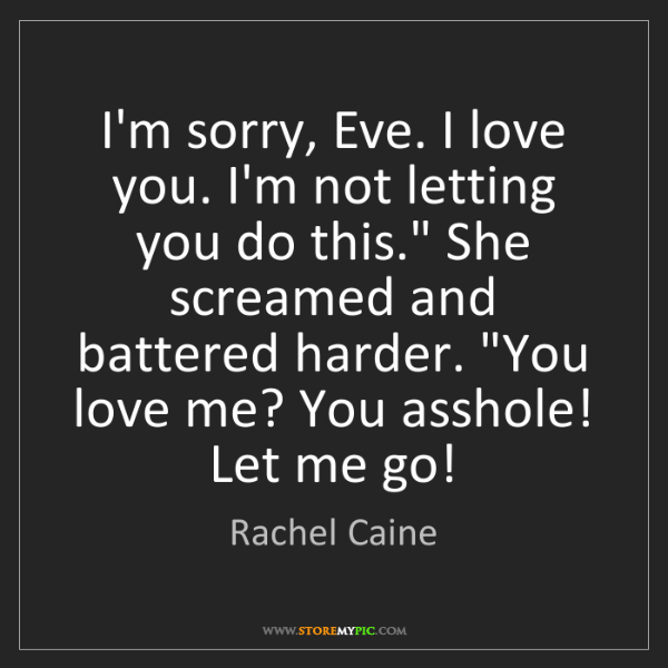 """Rachel Caine: I'm sorry, Eve. I love you. I'm not letting you do this.""""..."""