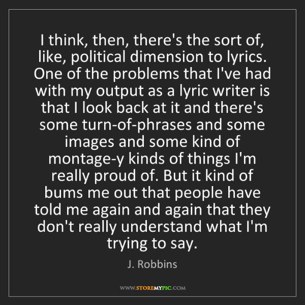 J. Robbins: I think, then, there's the sort of, like, political dimension...