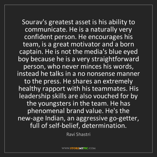 Ravi Shastri: Sourav's greatest asset is his ability to communicate....