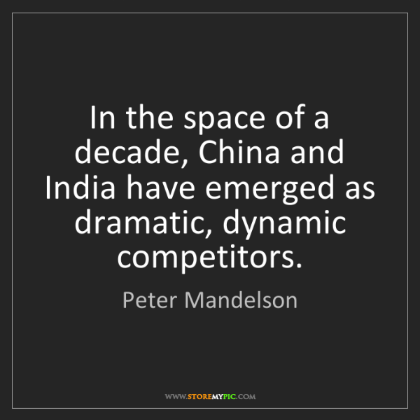 Peter Mandelson: In the space of a decade, China and India have emerged...