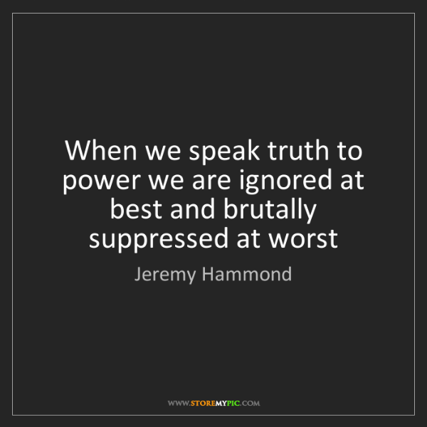Jeremy Hammond: When we speak truth to power we are ignored at best and...