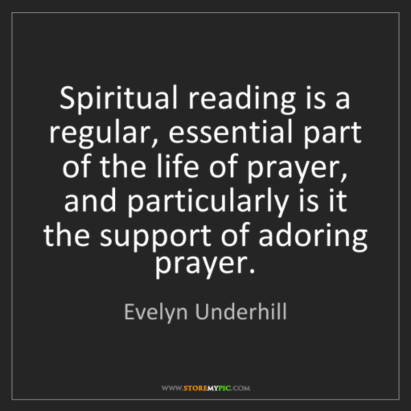 Evelyn Underhill: Spiritual reading is a regular, essential part of the...