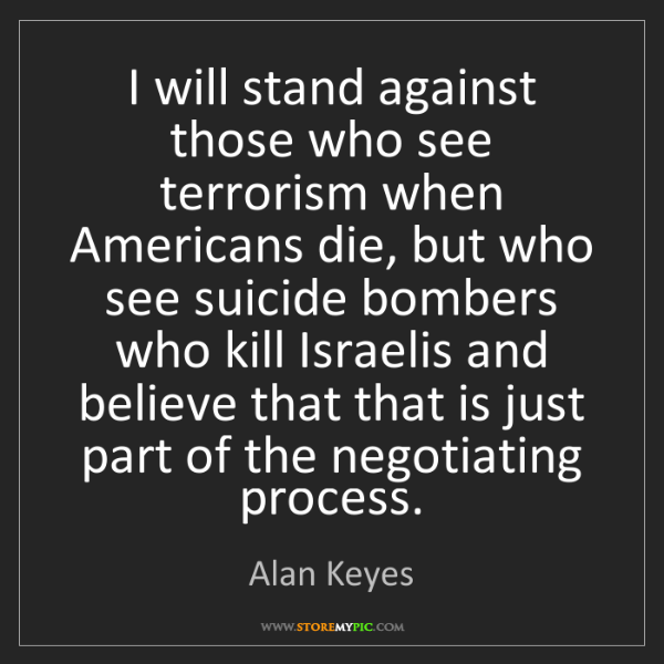 Alan Keyes: I will stand against those who see terrorism when Americans...