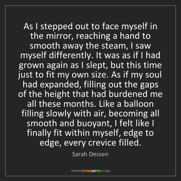 Sarah Dessen: As I stepped out to face myself in the mirror, reaching...
