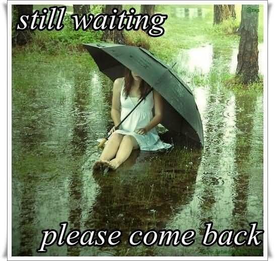Still waiting please come back sad
