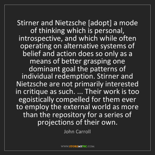 John Carroll: Stirner and Nietzsche [adopt] a mode of thinking which...