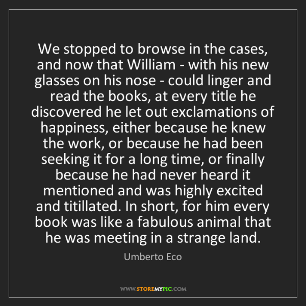 Umberto Eco: We stopped to browse in the cases, and now that William...