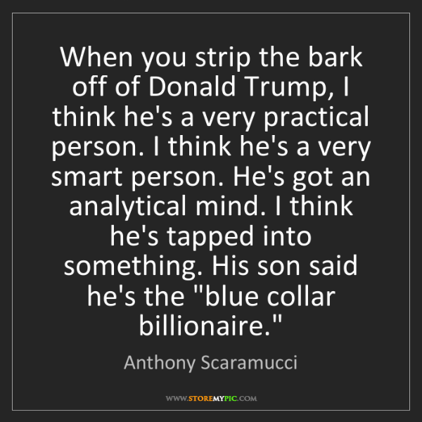 Anthony Scaramucci: When you strip the bark off of Donald Trump, I think...